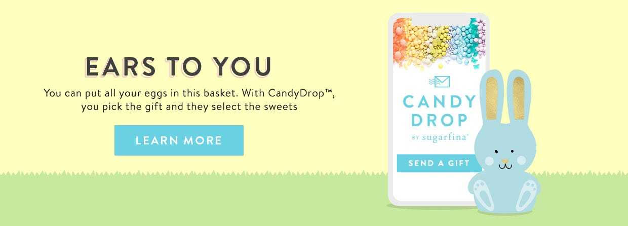 Ears to you! You can put all your eggs in this basket. With CandyDrop, you pick the gift and they select the sweets.