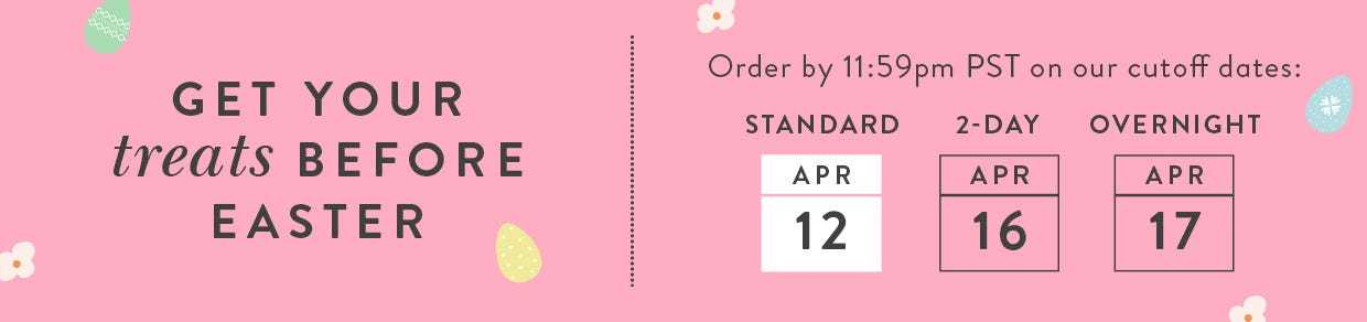 Get your Easter Gifts on time. April 11th is the final day for standard shipping.